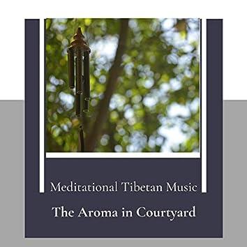 The Aroma In Courtyard (Meditational Tibetan Music)