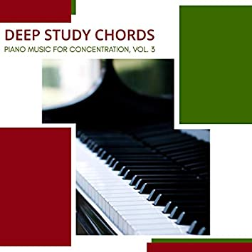 Deep Study Chords - Piano Music For Concentration, Vol. 3