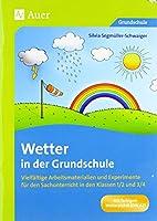Wetter in der Grundschule: Vielfaeltige Arbeitsmaterialien und Experimente fuer den Sachunterricht in den Klassen 1/2 und 3/4