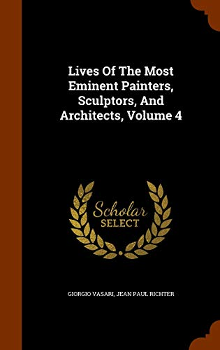 Lives Of The Most Eminent Painters, Sculptors, And Architects, Volume 4
