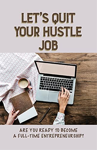Let's Quit Your Hustle Job: Are You Ready To Become A Full-time Entrepreneurship?: When To Make A Side Hustle Full Time (English Edition)