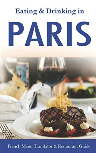Eating & Drinking in Paris: French Menu Translator and Restaurant Guide (10th edition) (Europe Made Easy Travel Guides)