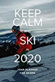 Keep Calm And Ski In 2020 - Year Planner For Skiers: Gift Organizer For Snow Lovers