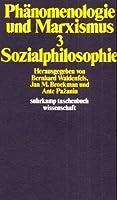 Phaenomenologie und Marxismus III. Sozialphilosophie.