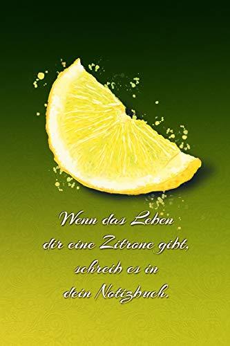 Wenn das Leben dir eine Zitrone gibt, schreib es in dein Notizbuch.: dein Motivationstagebuch - Dankbarkeitsbuch - Erfolgsplaner - Tagebuch - ... - Skizzenbuch - Gedankensammler - dot grit