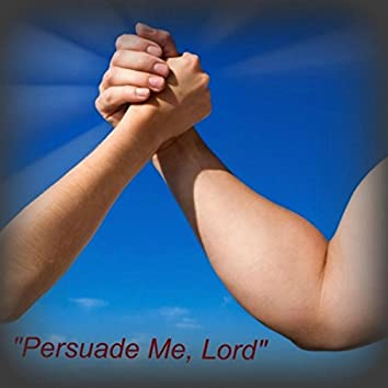 Persuade Me, Lord