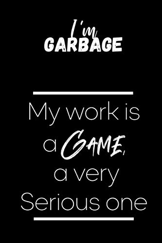 I'm Garbage My Work Is A Game, A Very Serious Game. Happy Labor Day Notebook: Lined Blank Notebook for ( labor day planner )