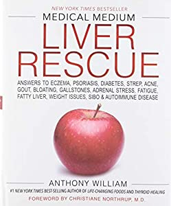 Medical Medium Liver Rescue: Answers to Eczema, Psoriasis, Diabetes, Strep, Acne, Gout, Bloating, Gallstones, Adrenal Stress, Fatigue, Fatty Liver, Weight Issues, SIBO & Autoimmune Disease from Hay House Inc