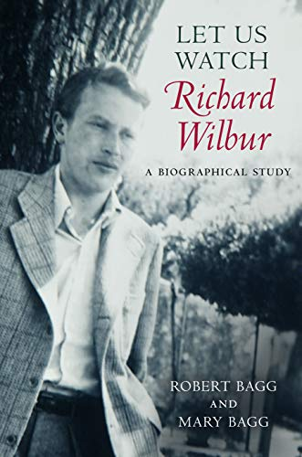 Compare Textbook Prices for Let Us Watch Richard Wilbur: A Biographical Study Reprint Edition ISBN 9781625342249 by Bagg, Robert