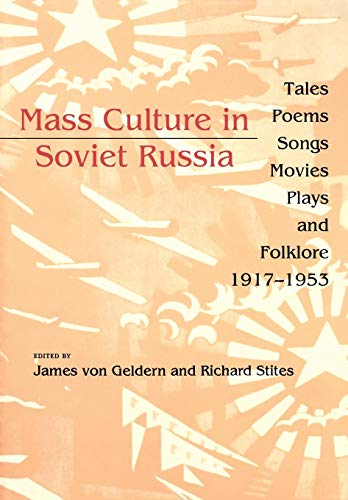 Mass Culture in Soviet Russia: Tales, Poems, Songs, Movies, Plays, and Folklore, 1917–1953