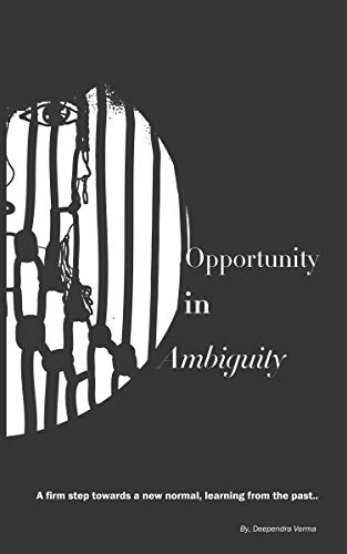 Opportunity in Ambiguity: A firm step towards a new normal, learning from the past. (English Edition)