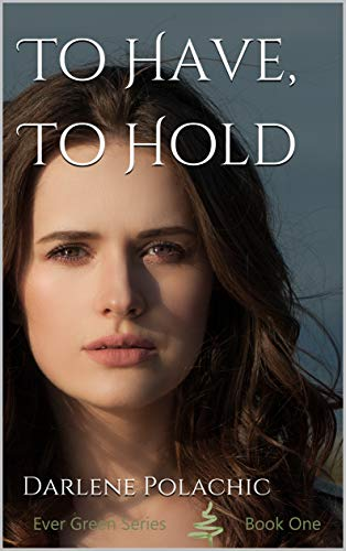 To Have, To Hold (Ever Green Series Book 1) by [Darlene Polachic]