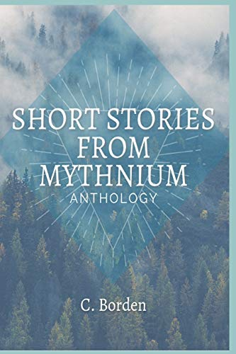 Compare Textbook Prices for Short Stories From Mythnium: Anthology  ISBN 9798550107614 by Borden, C