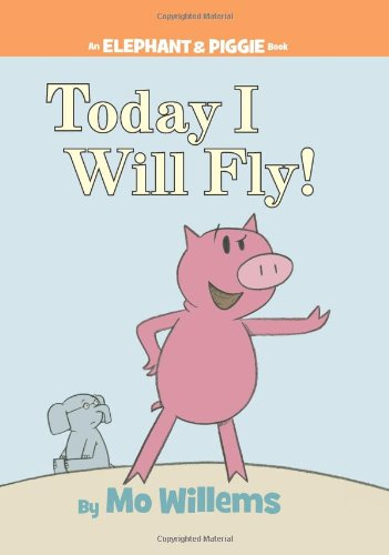 Image of Today I Will Fly! (An Elephant and Piggie Book)