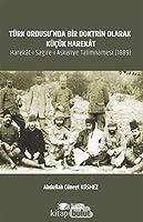 Türk Ordusu'nda Bir Doktrin Olarak Kücük Harekât: Harekât-i SagIre-i AskerIye Talimnamesi (1889)