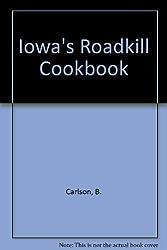 Iowa's Road Kill Cookbook (Roadkill Cookbooks): Bruce Carlson