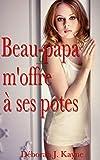 Beau-papa m'offre à ses potes: Nouvelle érotique en francais, exclusivement pour adultes, interdit aux moins de 18 ans
