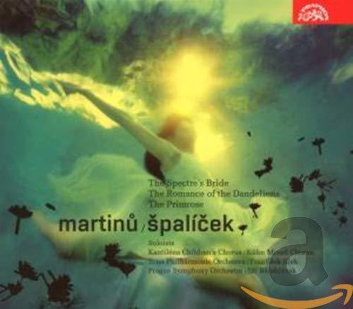 Martinu: Spalicek, The Spectre's Bride, Romance of the Dandelions, The Primrose