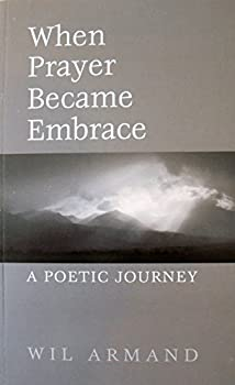 Paperback When Prayer Became Embrace-A Poetic Journey Book