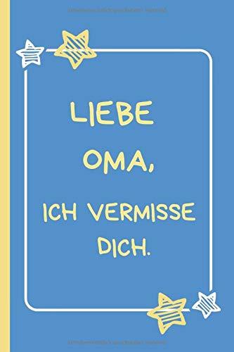 Liebe Oma, ich vermisse dich.: Trauertagebuch für Kinder und Jugendliche * 120 Seiten * Platz für Bilder, Zeichnungen, Briefe, Erinnerungen