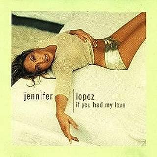 Jennifer Lopez / If You Had My Love