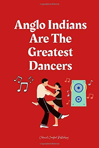 Anglo Indians Are The Greatest Dancers: Blank Lined Notebook |Anglo-Indian Appreciation Gift Idea for Family and Friends