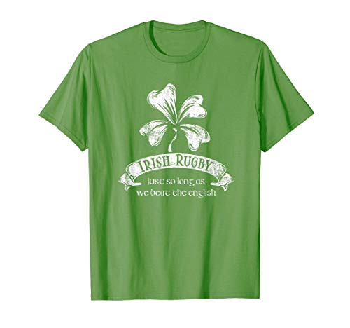Irish Rugby Shirt - Just as Long as We beat the English T-Shirt