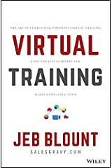 Virtual Training: The Art of Conducting Powerful Virtual Training that Engages Learners and Makes Knowledge Stick (Jeb Blount) (English Edition) eBook Kindle
