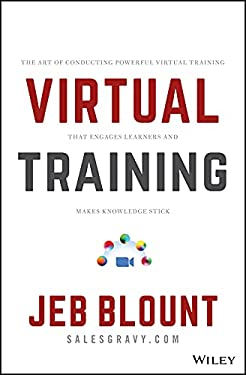 Virtual Training: The Art of Conducting Powerful Virtual Training that Engages Learners and Makes Knowledge Stick (Jeb Blount)