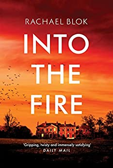 Into the Fire: The gripping new thriller from crime fiction bestseller by [Rachael Blok]