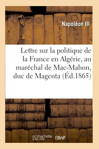 Lettre sur la politique de la France en Algérie, adressée au maréchal de Mac-Mahon: Duc de Magenta, Gouverneur Général de l'Algérie