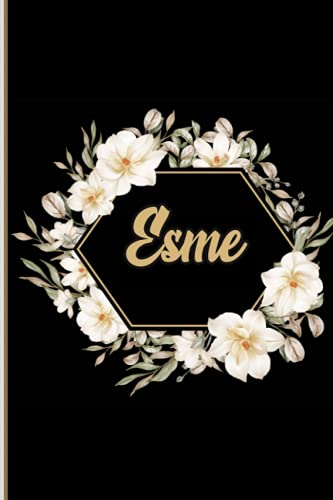 Esme: Notebook: Personalized Name Journal for Esme / Cute Lined Notebook with flower /Birthday Gift for women and girls/ Planner for moms for daughter,120 Pages