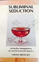 Subliminal Seduction; Ad Media's Manipulation of a Not So Innocent America.
