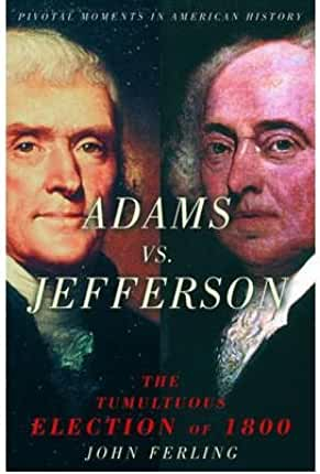 [(Adams Vs. Jefferson: The Tumultuous Election of 1800)] [Author: John Ferling] published on (October, 2005)