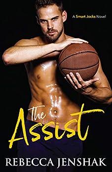 The Assist: A College Sports Romance (Smart Jocks Book 1) by [Rebecca Jenshak]