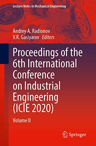 Proceedings of the 6th International Conference on Industrial Engineering (ICIE 2020): Volume II (Lecture Notes in Mechanical Engineering)