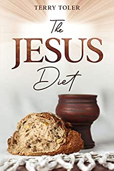 The Jesus Diet: Health and Wellness Through The Power of God's Word by [Terry  Toler]