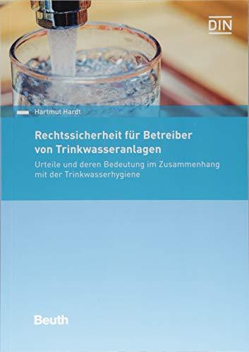 Rechtssicherheit für Betreiber von Trinkwasseranlagen: Urteile und deren Bedeutung im Zusammenhang mit der Trinkwasserhygiene (Beuth Recht)