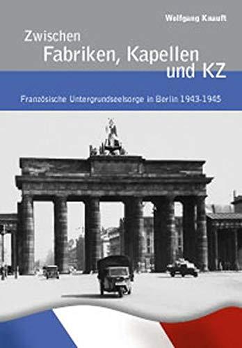 Zwischen Fabriken, Kapellen und KZ: Französische Untergrundseelsorge in Berlin 1943-1945