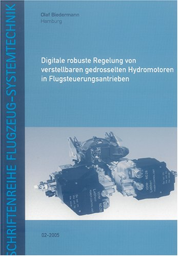 Digitale robuste Regelung von verstellbaren gedrosselten Hydromotoren in Flugsteuerungsantrieben (Schriftenreihe Flugzeug-Systemtechnik)