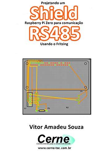 Projetando um Shield Raspberry Pi Zero para comunicação RS485 Usando o Fritzing (Portuguese Edition)