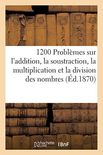 1200 Problèmes sur l'addition, la soustraction, la multiplication et la division