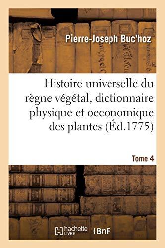 Histoire universelle du règne végétal t. 4: Nouveau dictionnaire physique et oeconomique des plantes qui croissent sur la surface du globe