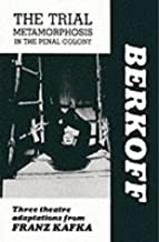 The trial ; Metamorphosis ; In the penal colony: Three theatre adaptations from Franz Kafka (Plays)