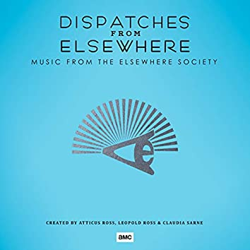 Dispatches from Elsewhere (Music from the Elsewhere Society)
