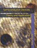 Semiconductor Devices: Theory and Application...