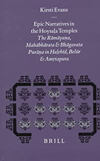 Epic Narratives in the Hoysala Temples: The Ramayana, Mahabharata, and Bhagavata Purana in Halebid, Belur and Amrtapura (Studies in the History of ... Books: Studies in the History of Religions)