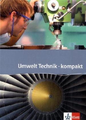 Umwelt Technik kompakt. Ausgabe ab 2006: Schülerbuch Klasse 7-10