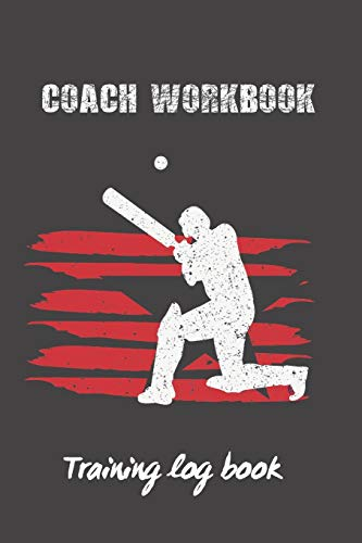 COACH WORKBOOK: CRICKET TRAINING LOG BOOK | TRAINING SESSION JOURNAL | KEEP TRACK OF EVERY DETAIL OF YOUR TEAM GAMES | PITCH TEMPLATES FOR MATCH PREPARATION AND ANUAL CALENDAR INCLUDED.