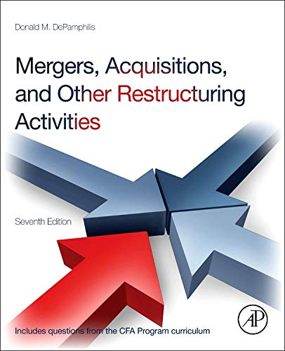 Mergers, Acquisitions, and Other Restructuring Activities: An Integrated Approach to Process, Tools, Cases, and Solution